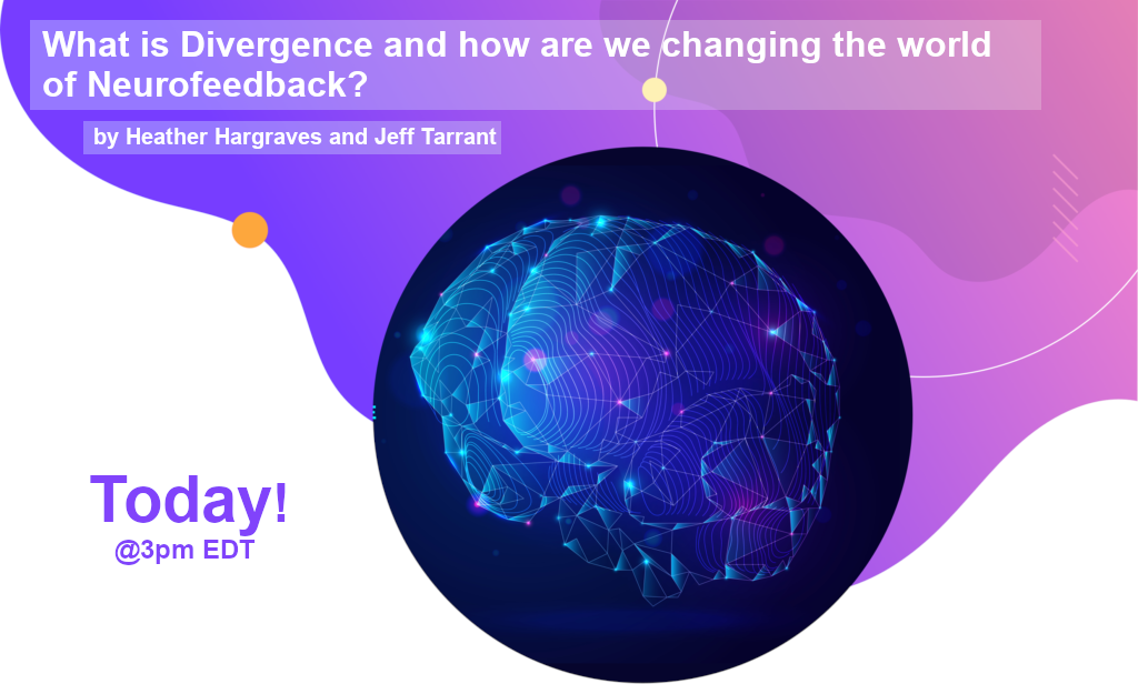 Webinar – What is Divergence and how are we changing the world of Neurofeedback